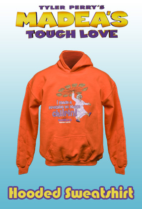 Madea's Tough Love: Hooded Sweathshirt